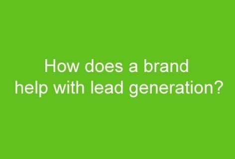 How does a brand help with lead generation