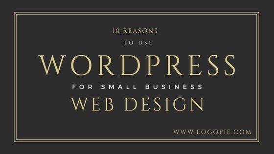 10 Reasons To Use WordPress for Small Business Website Design