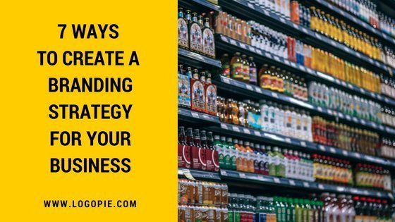 7 Ways to create a branding strategy for your business