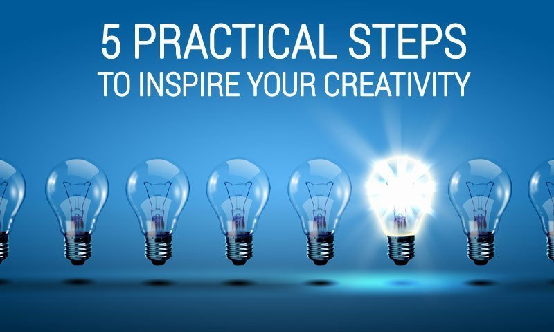 5 Practical steps to inspire your creativity