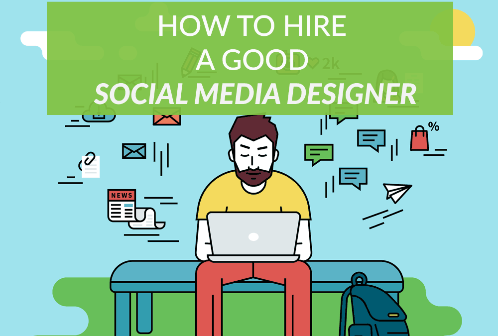 How to Hire a Good Social Media Designer?