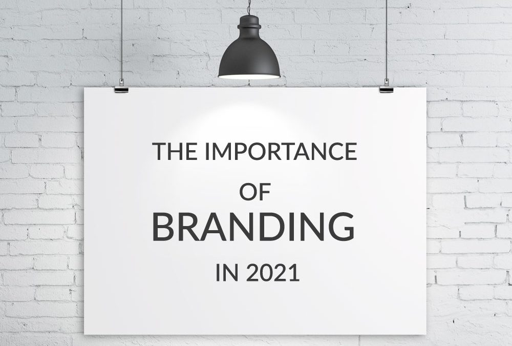 The Importance of Branding In 2021
