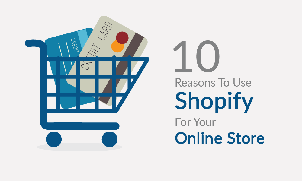 Ten Reasons To Use Shopify For Your Online Store