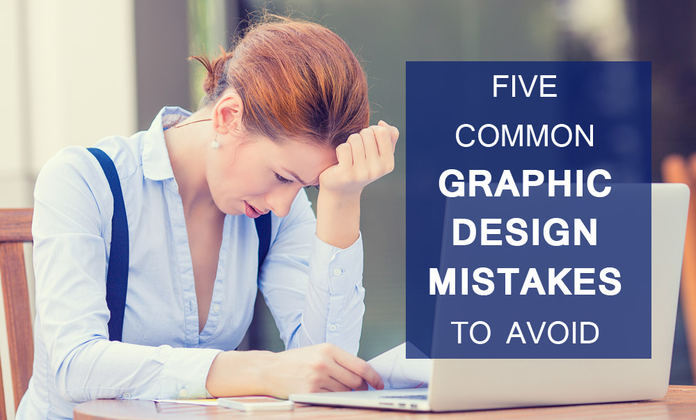 Five common graphic design mistakes to avoid