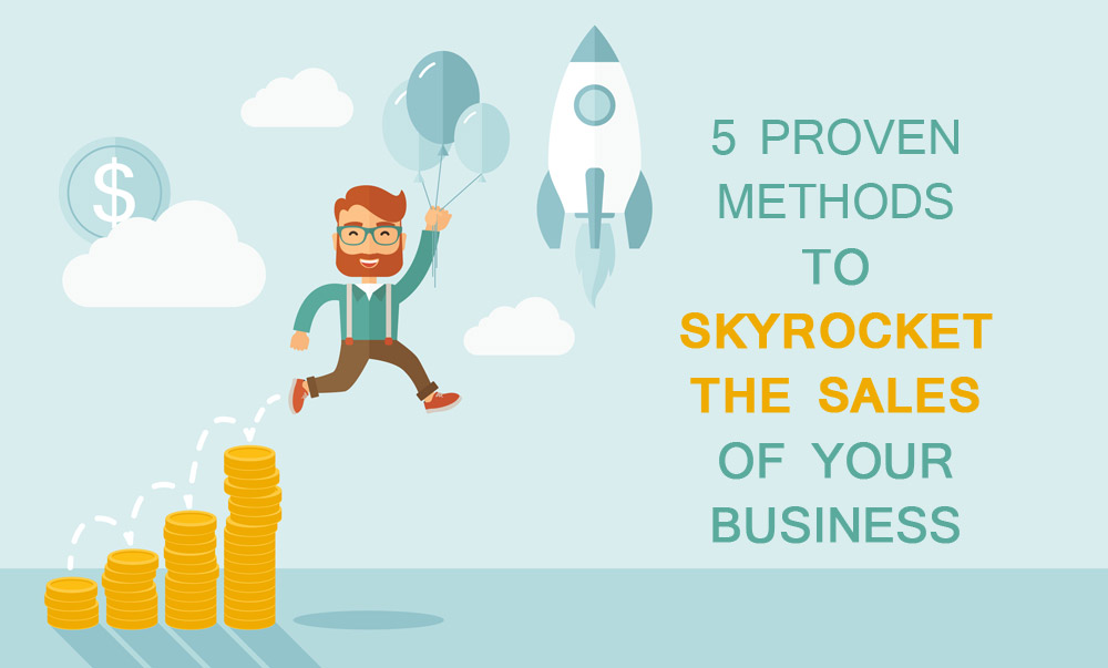 5 Proven methods to skyrocket the sales of your business